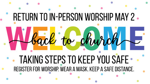 Welcome Back to Church: Return to In-Person Worship Scheduled